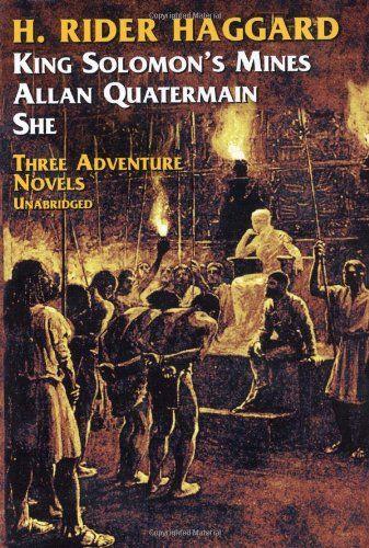Three Adventure Novels:  She, King Solomon's Mines, Allan Quatermain by H. Rider Haggard.
