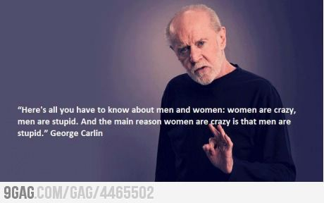 The man knows what he is talking about!!: Quotes Chuckl, This Men, Funny Stuff, Funny Quotes, Reasons Women, Defin Laughter, Graves Humor, George Carlin, True Stories