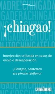 """""""El Chingonario""""  También denota asombro: ah chingao!"""