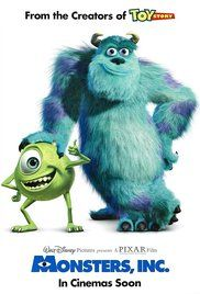 Monsters, Inc. (2001) -  In order to power the city, monsters have to scare children so that they scream. However, the children are toxic to the monsters, and after a child gets through, 2 monsters realize things may not be what they think. Directors: Pete Docter, David Silverman   1 more credit » Writers: Pete Docter (original story by), Jill Culton (original story by)   4 more credits » Stars: Billy Crystal, John Goodman, Mary Gibbs