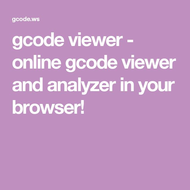 gcode viewer - online gcode viewer and analyzer in your browser!