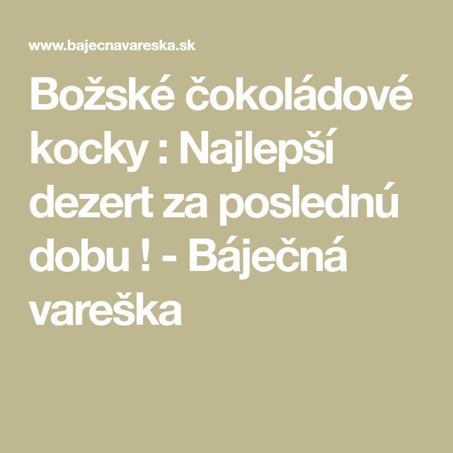 Božské čokoládové kocky : Najlepší dezert za poslednú dobu ! - Báječná vareška