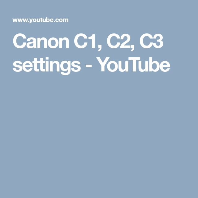 Canon C1, C2, C3 settings - YouTube