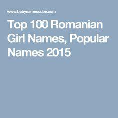 Top 100 Romanian Girl Names, Popular Names 2015