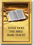 What Does the Bible Really Teach?    The Bible provides the key to your enjoying a truly satisfying life. It can help you to deal with problems. Would you like to find out what the Bible really teaches? This book will help you. 224 pages.  Get your copy from your local congregation of Jehovah's Witnesses or visit  http://www.watchtower.org