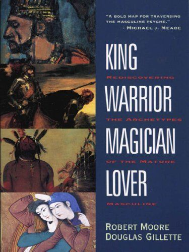 King, Warrior, Magician, Lover: Rediscovering the Archetypes of the Mature Masculine by Robert Moore, http://www.amazon.com/dp/B00EXOFDXI/ref=cm_sw_r_pi_dp_vKSOsb0TNKAVM