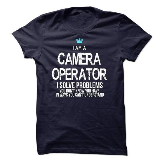 I am a Camera Operator #sunfrogshirt