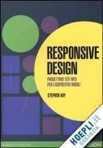 Questo libro mostra come adattarsi al nuovo paradigma del responsive design e creare siti per il web di oggi.