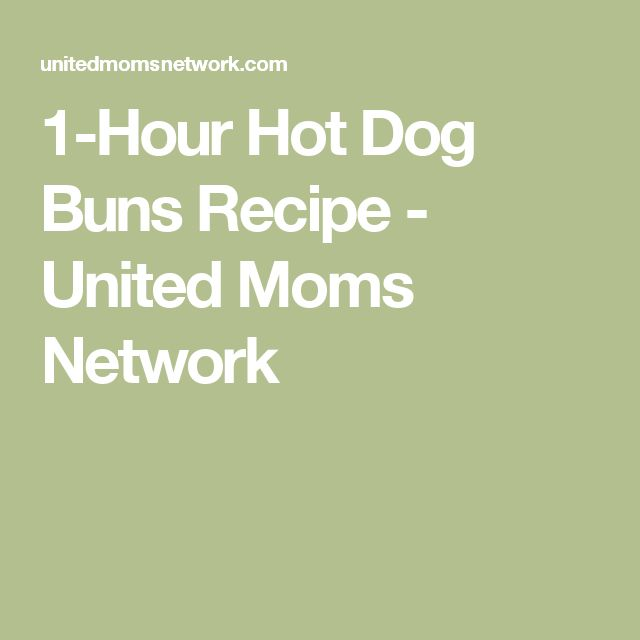 1-Hour Hot Dog Buns Recipe - United Moms Network