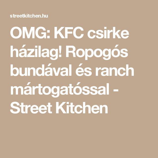 OMG: KFC csirke házilag! Ropogós bundával és ranch mártogatóssal - Street Kitchen