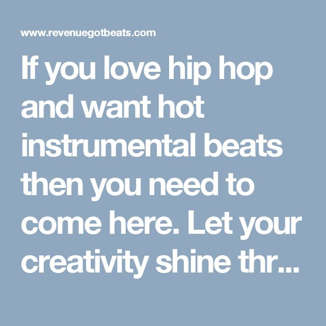 If you love hip hop and want hot instrumental beats then you need to come here. Let your creativity shine through a soulful hip hop beat. https://www.revenuegotbeats.com/