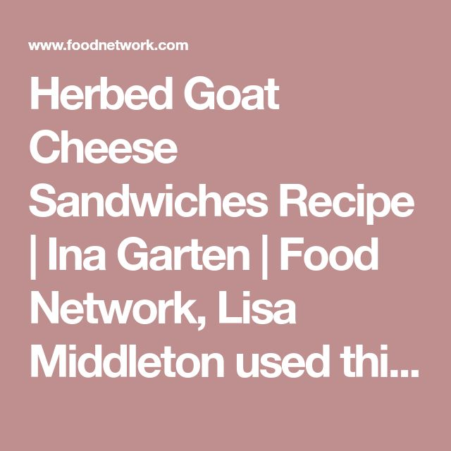 Herbed Goat Cheese Sandwiches Recipe | Ina Garten | Food Network, Lisa Middleton used this with Lox instead and it was wonderful.