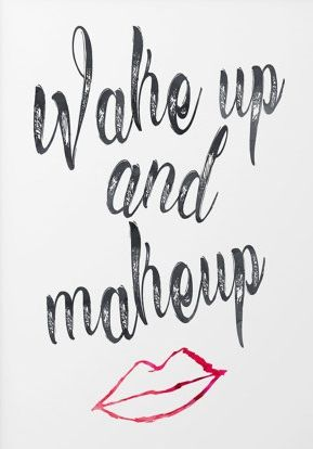 Wake up and makeup!