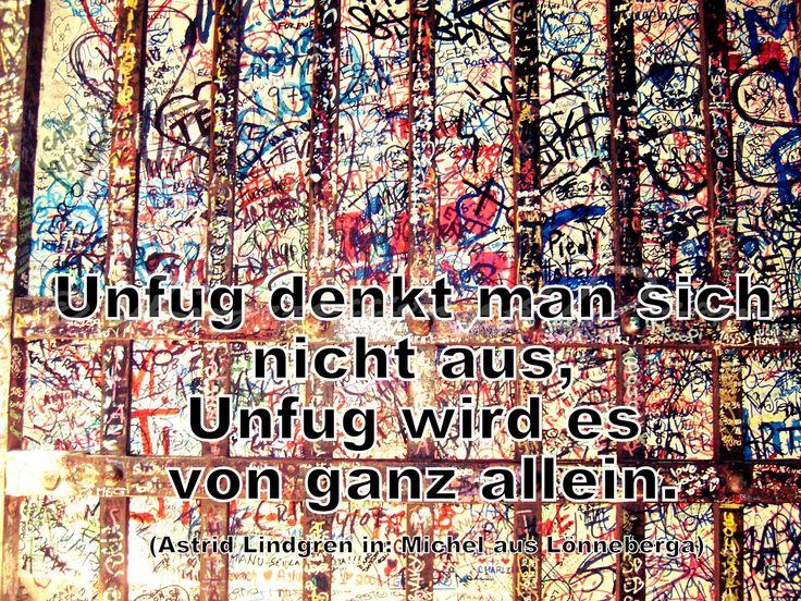 Unfug denkt man sich nicht aus, Unfug wird es von ganz allein. Astrid Lindgren