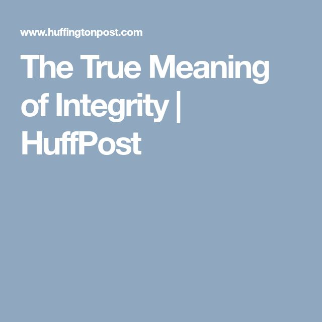 The True Meaning of Integrity | HuffPost
