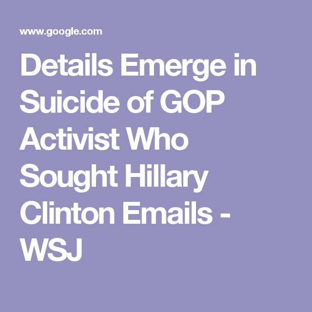 Details Emerge in Suicide of GOP Activist Who Sought Hillary Clinton Emails - WSJ