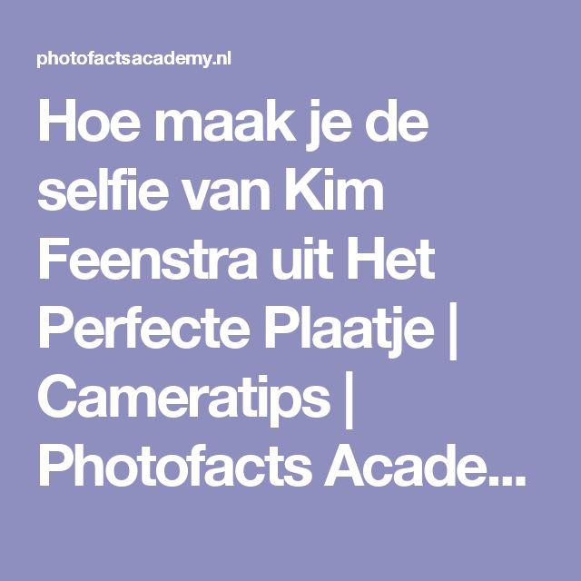 Hoe maak je de selfie van Kim Feenstra uit Het Perfecte Plaatje | Cameratips | Photofacts Academy
