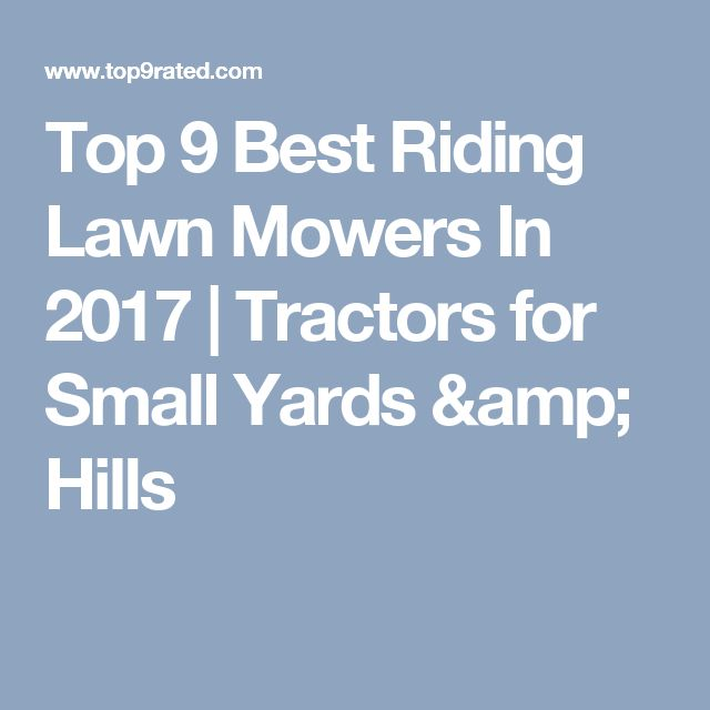 Top 9 Best Riding Lawn Mowers In 2017 | Tractors for Small Yards & Hills