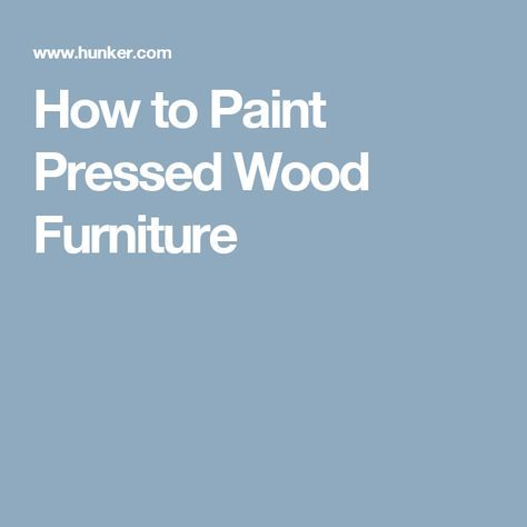 How to Paint Pressed Wood Furniture