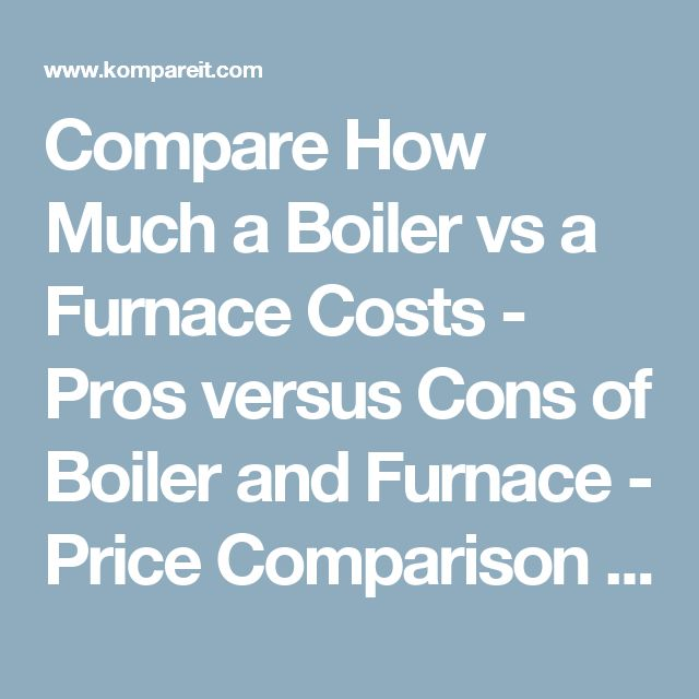 Compare How Much a Boiler vs a Furnace Costs - Pros versus Cons of Boiler and Furnace - Price Comparison - A HomeAdvisor.com Partner