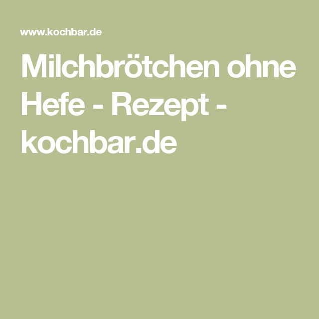 Milchbrötchen ohne Hefe - Rezept - kochbar.de