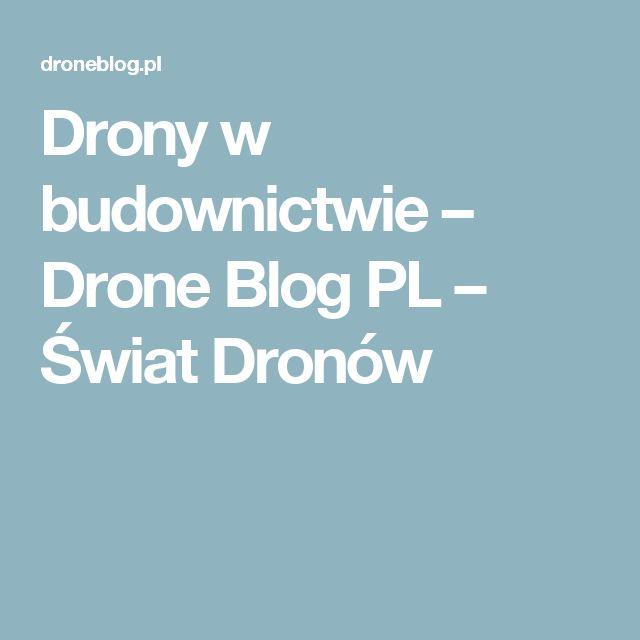 Drony w budownictwie – Drone Blog PL – Świat Dronów