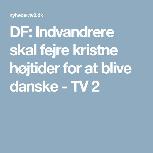 DF: Indvandrere skal fejre kristne højtider for at blive danske  - TV 2