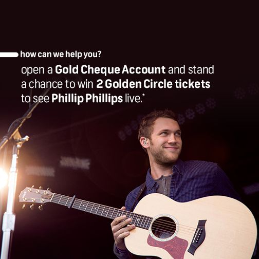 "Switch to a Gold Cheque Account and you could win 2 Golden Circle tickets to see Phillip Phillips live. SMS ""concert"" to 31138. Visit http://ww2.fnb.mobi/goldencircle Terms and conditions apply."