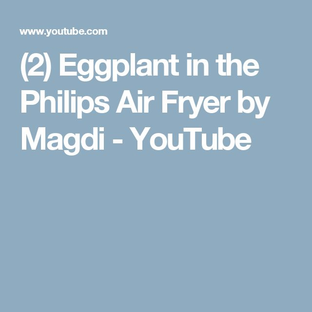 (2) Eggplant in the Philips Air Fryer by Magdi - YouTube