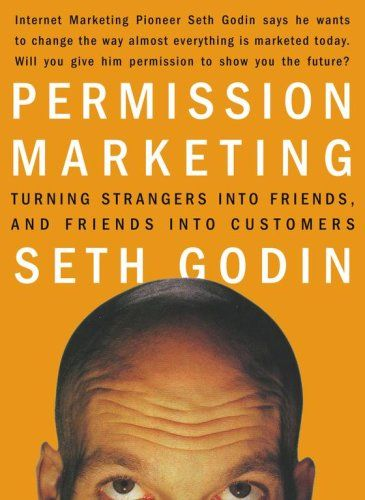 """""""Permission Marketing : Turning Strangers Into Friends And Friends Into Customers"""" by Seth Godin"""