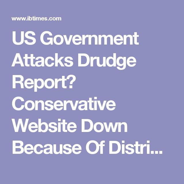 US Government Attacks Drudge Report? Conservative Website Down Because Of Distributed Denial Of Service Attack, Matt Drudge Tweets