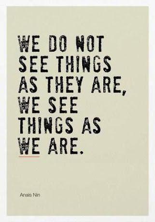nevidíme věci takové, jaké jsou, vidíme věci jako my  we do not see things as they are, we see things as we are
