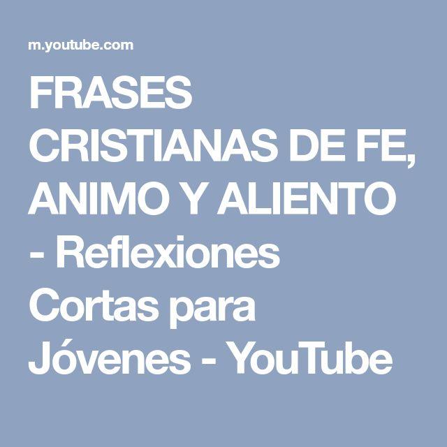 FRASES CRISTIANAS DE FE, ANIMO Y ALIENTO - Reflexiones Cortas para Jóvenes - YouTube