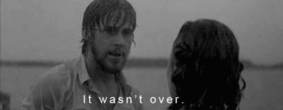 "My FAVORITE quote from The Notebook...""it wasn't over, it still isn't over!"""