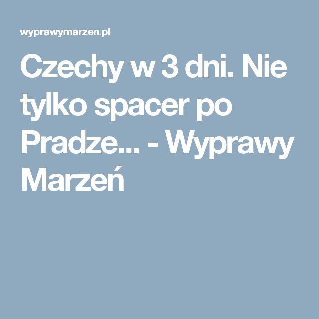 Czechy w 3 dni. Nie tylko spacer po Pradze... - Wyprawy Marzeń