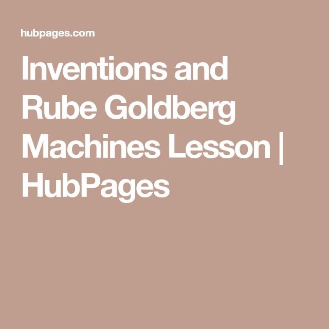 Inventions and Rube Goldberg Machines Lesson | HubPages