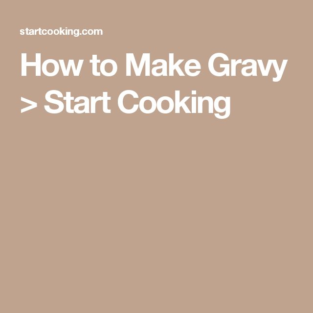 How to Make Gravy > Start Cooking