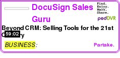 #BUSINESS #PODCAST  DocuSign Sales Guru Community    Beyond CRM: Selling Tools for the 21st Century    LISTEN...  http://podDVR.COM/?c=bff764cf-77df-bf45-4c61-28fd787578d0
