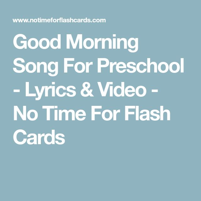 Good Morning Song For Preschool - Lyrics & Video - No Time For Flash Cards