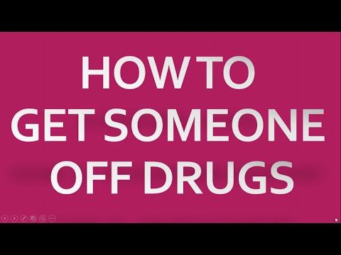 How to get someone off drugs