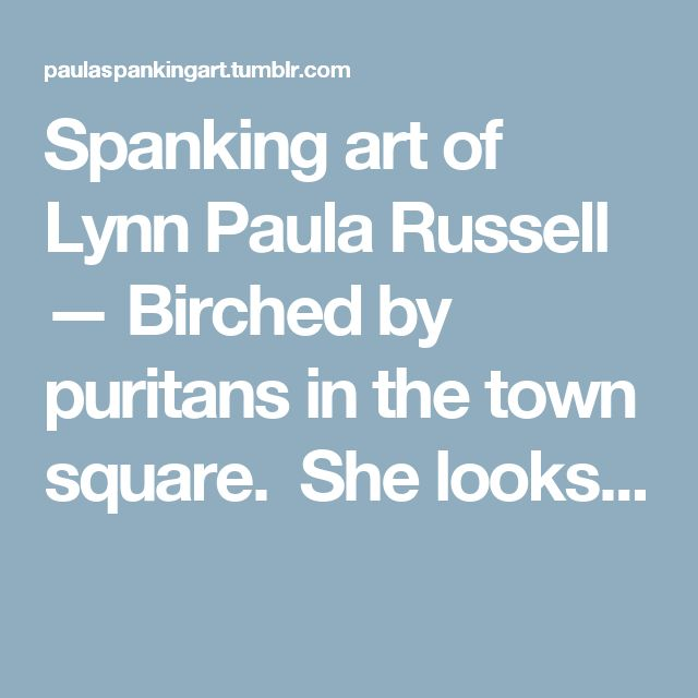 Spanking art of Lynn Paula Russell — Birched by puritans in the town square.  She looks...