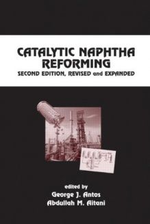 Catalytic Naphtha Reforming, Revised and Expanded (Chemical Industries) , 978-0824750589, George J. Antos, CRC Press; 2 Rev Exp edition