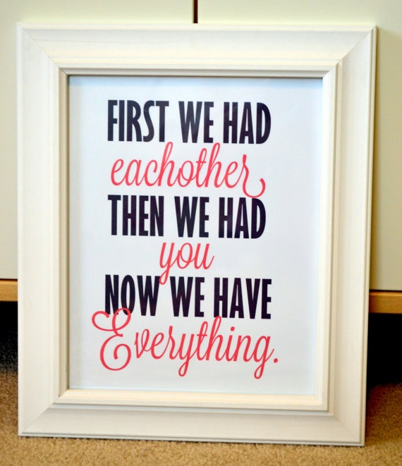 first we had eachother then we had you now we have everything 5x7 print. $6.00, via Etsy.
