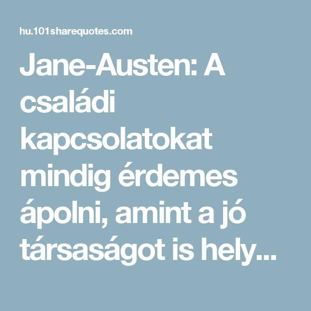 Jane-Austen: A családi kapcsolatokat mindig érdemes ápolni, amint a jó társaságot is helyénvaló keresni.