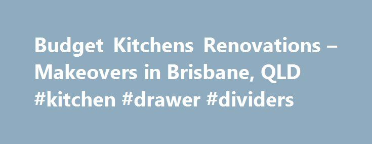 Budget Kitchens Renovations – Makeovers in Brisbane, QLD #kitchen #drawer #dividers http://kitchens.remmont.com/budget-kitchens-renovations-makeovers-in-brisbane-qld-kitchen-drawer-dividers/  #kitchen suppliers # Cheap Kitchen Renovations in Brisbane Welcome to Kitchen Suppliers Brisbane, the place to go if you want quality cabinets and benchtops at budget friendly prices. We have been able to maintain our reputation for providing cheap kitchens... Read more