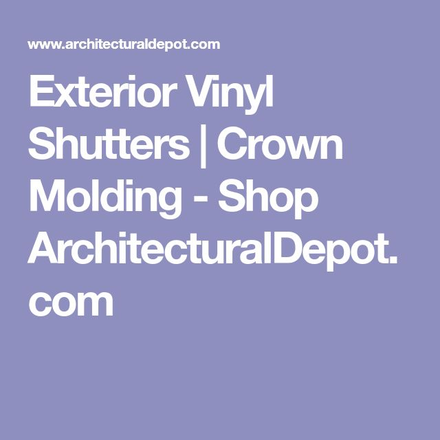Exterior Vinyl Shutters | Crown Molding - Shop ArchitecturalDepot.com