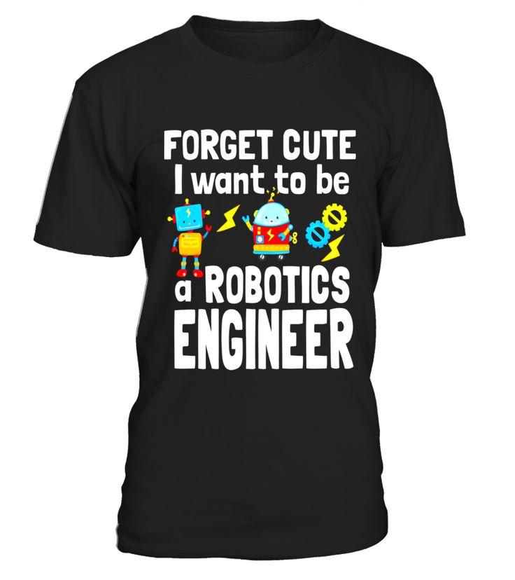 Forget Cute I Want To Be A Robotics Engineer T-Shirt  niece#tshirt#tee#gift#holiday#art#design#designer#tshirtformen#tshirtforwomen#besttshirt#funnytshirt#age#name#october#november#december#happy#grandparent#blackFriday#family#thanksgiving#birthday#image#photo#ideas#sweetshirt#bestfriend#nurse#winter#america#american#lovely#unisex#sexy#veteran#cooldesign#mug#mugs#awesome#holiday#season#cuteshirt