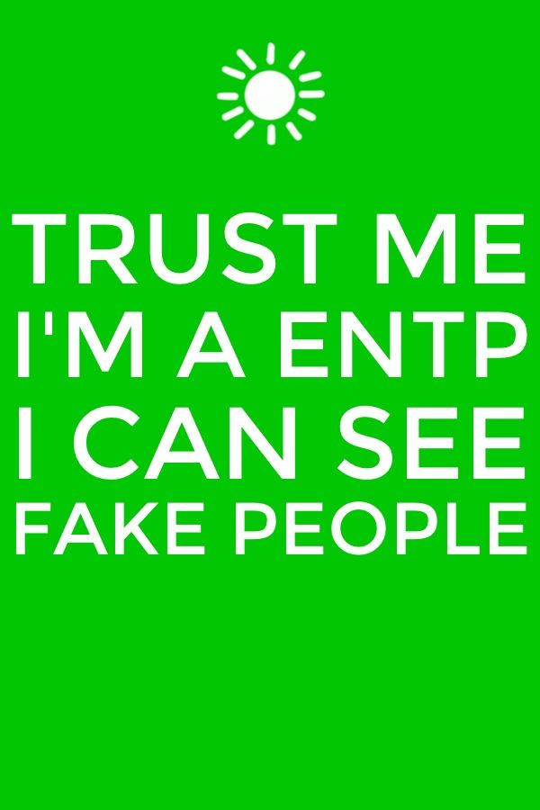 Fake People - too true. I'm also a grammar freak so I can't stop myself from adding that it's'AN ENTP'. Whew.. that's better:)