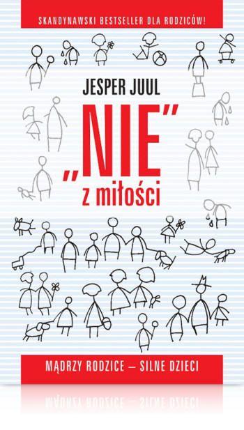 Jesper Juul Nie z miłości mądrzy rodzice silne dzieci jak być asertywnym w rodzinie Książka