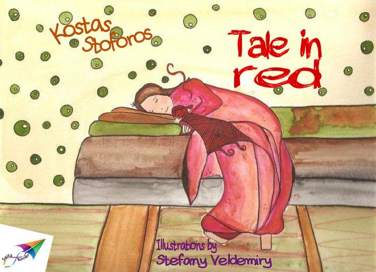 Tale in red, Kostas Stoforos, Illustrations: Stefany Veldemiry, Translation from Greek: John Zervas, Saita publications, August 2013, ISBN: 978-618-5040-18-5 Download it for free at: http://www.saitabooks.eu/2013/08/ebook.39.html